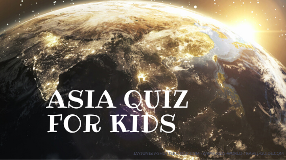 Asia Quiz for Kids - Kids World Travel Guide