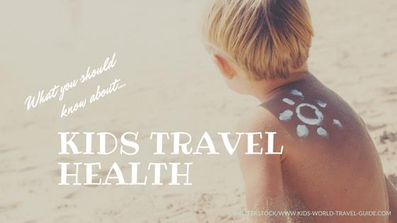 Kids Travel Health Tips from KidsWorldTravelGuide