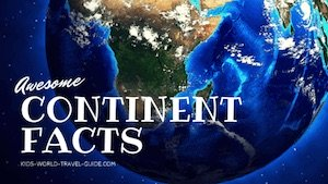 Continent Facts for Kids by Kids World Travel Guide