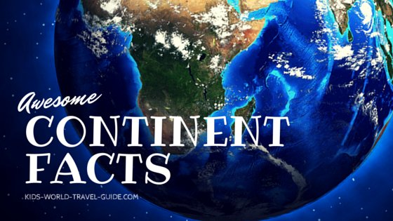 continent facts the 7 continents geography for kids fun facts