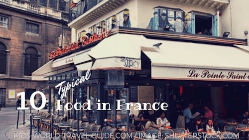 Often We Are Asked Which Food To Try When In France Or French Is Really Por Also With Kids So Here Share Information On Typical