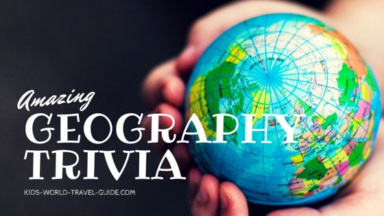 Geography Trivia for Kids: Countries - Continents - World