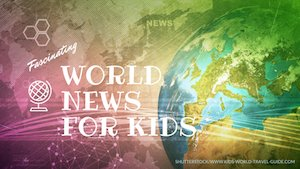 News for Kids - Kids World Travel Guide