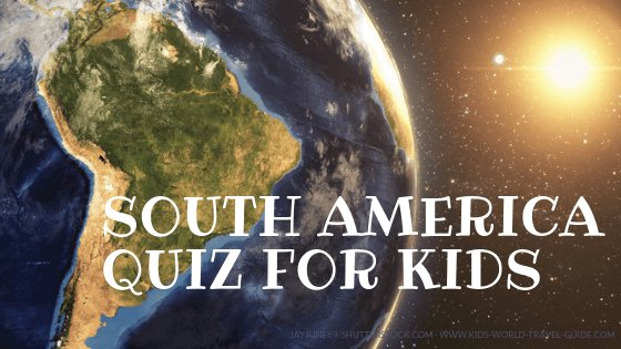 South America Quiz for Kids - Kids World Travel Guide